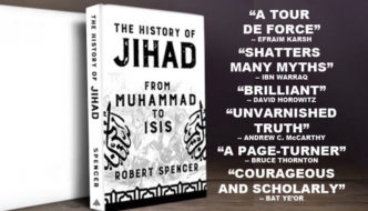 "Daniel Pipes on Robert Spencer's <em>The History of Jihad</em>: ""Will we listen to his warning? Much hangs in the balance"""