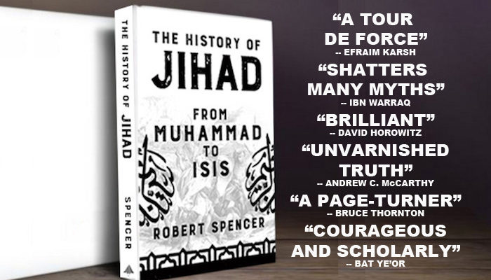Daniel Pipes on Robert Spencer&#8217;s <em>The History of Jihad</em>: &#8220;Will we listen to his warning? Much hangs in the balance&#8221;