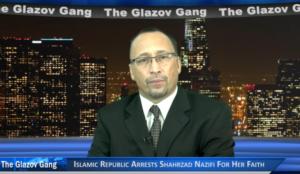 Glazov Moment: Islamic Republic of Iran Arrests Shahrzad Nazifi For Her Faith